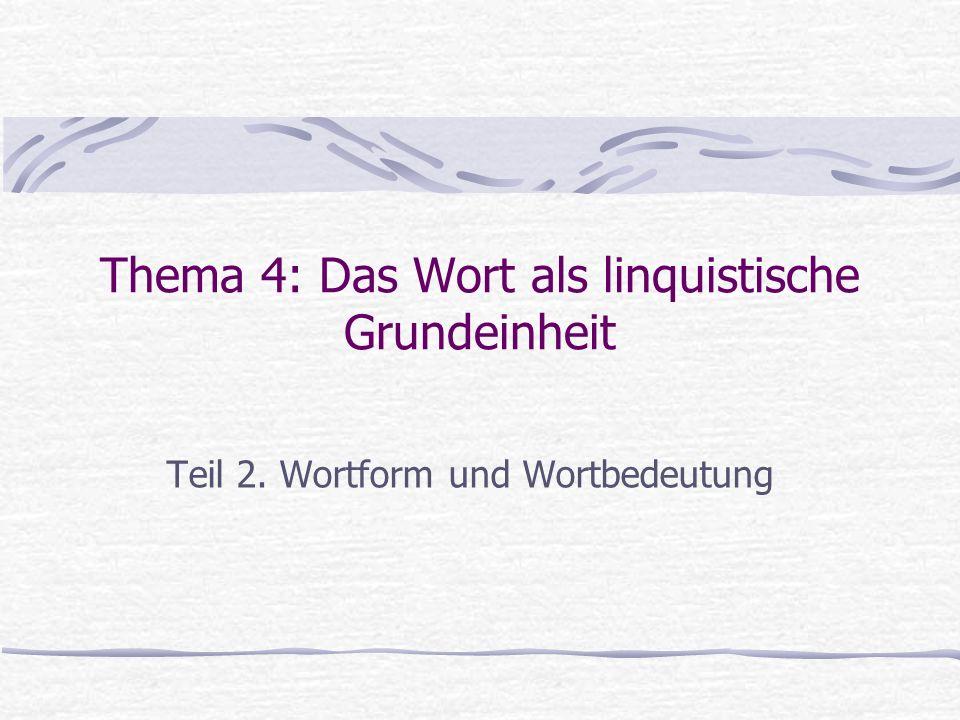Thema 4: Das Wort als linquistische Grundeinheit Teil 2. Wortform und Wortbedeutung