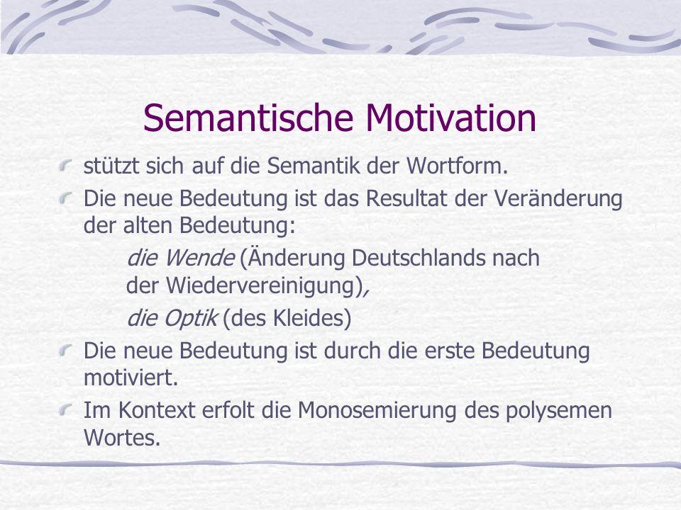 Semantische Motivation stützt sich auf die Semantik der Wortform.