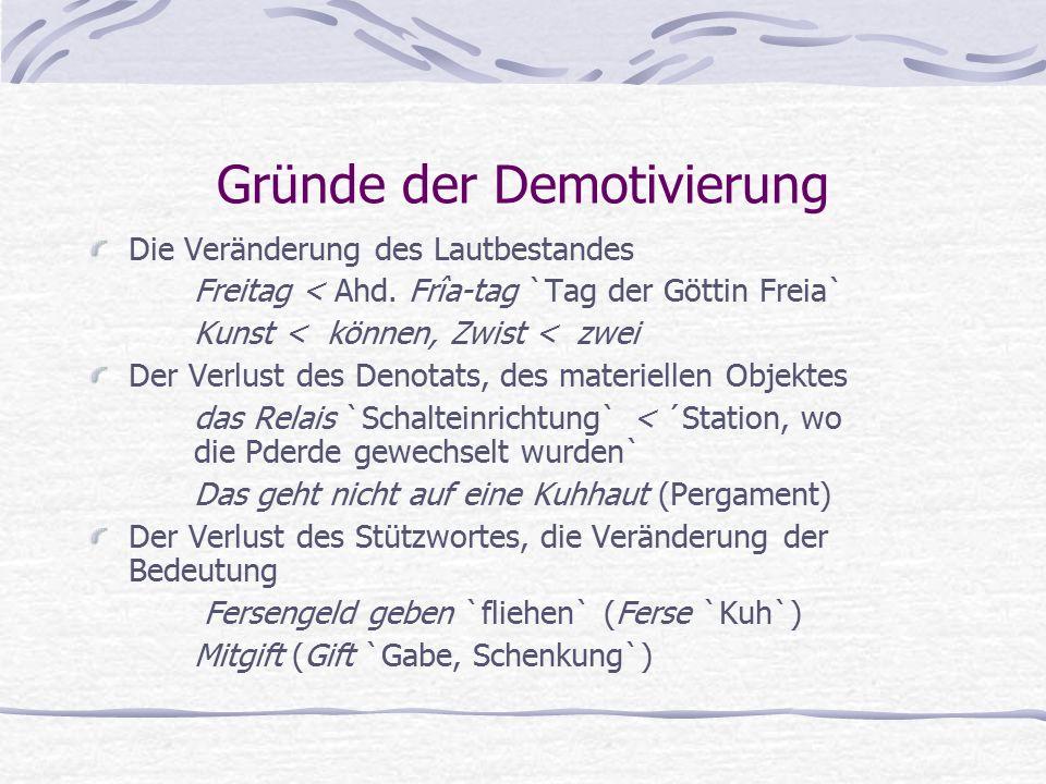 Gründe der Demotivierung Die Veränderung des Lautbestandes Freitag < Ahd.