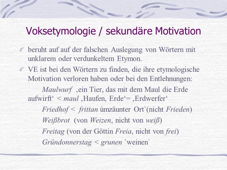 Voksetymologie / sekundäre Motivation beruht auf auf der falschen Auslegung von Wörtern mit unklarem oder verdunkeltem Etymon.