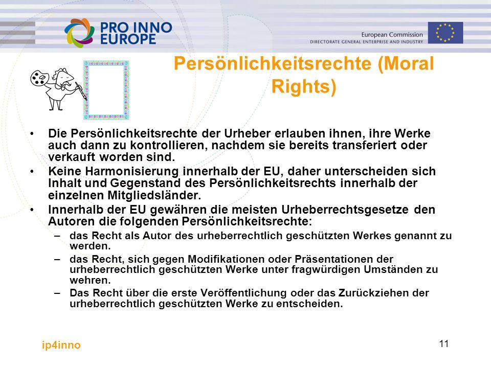 ip4inno 11 Persönlichkeitsrechte (Moral Rights) Die Persönlichkeitsrechte der Urheber erlauben ihnen, ihre Werke auch dann zu kontrollieren, nachdem sie bereits transferiert oder verkauft worden sind.