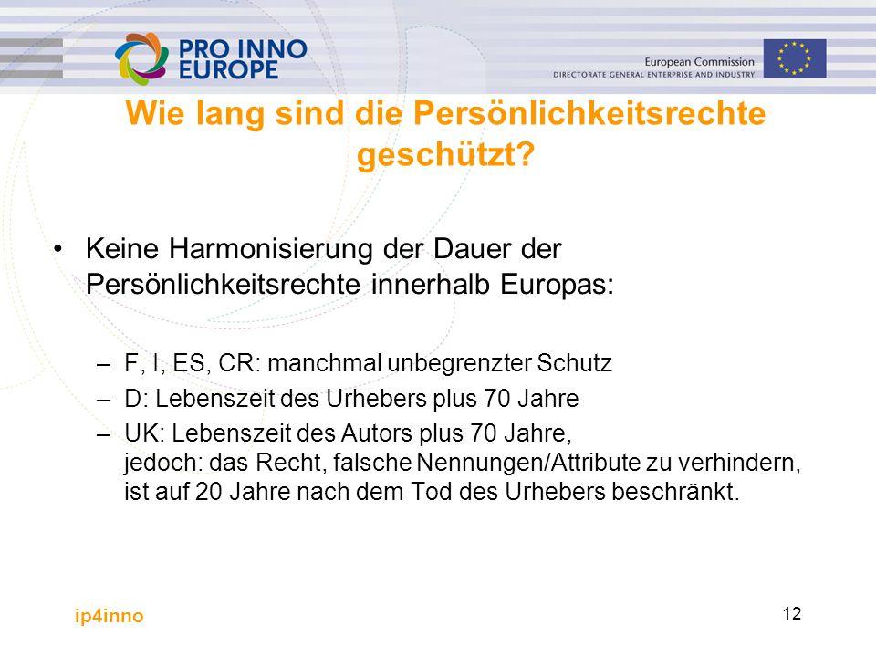 ip4inno 12 Wie lang sind die Persönlichkeitsrechte geschützt? Keine Harmonisierung der Dauer der Persönlichkeitsrechte innerhalb Europas: –F, I, ES, C
