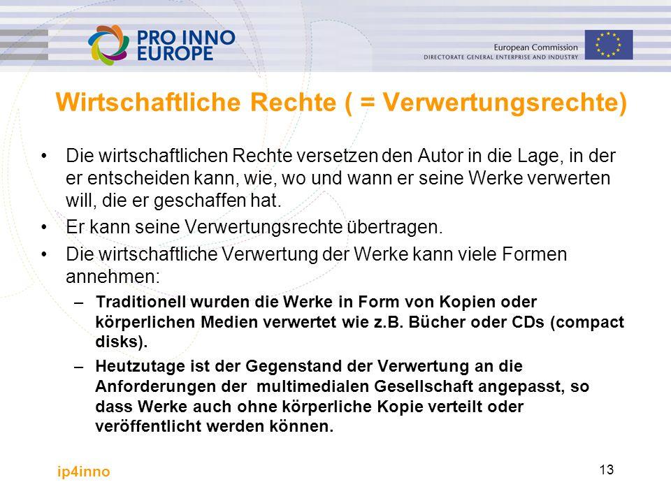 ip4inno 13 Wirtschaftliche Rechte ( = Verwertungsrechte) Die wirtschaftlichen Rechte versetzen den Autor in die Lage, in der er entscheiden kann, wie,