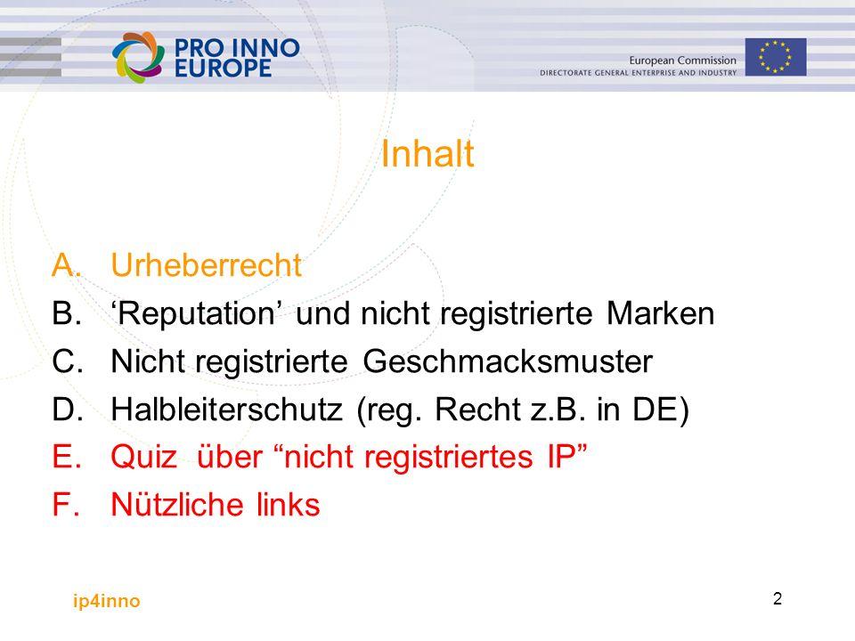 ip4inno 2 Inhalt A.Urheberrecht B.'Reputation' und nicht registrierte Marken C. Nicht registrierte Geschmacksmuster D.Halbleiterschutz (reg. Recht z.B