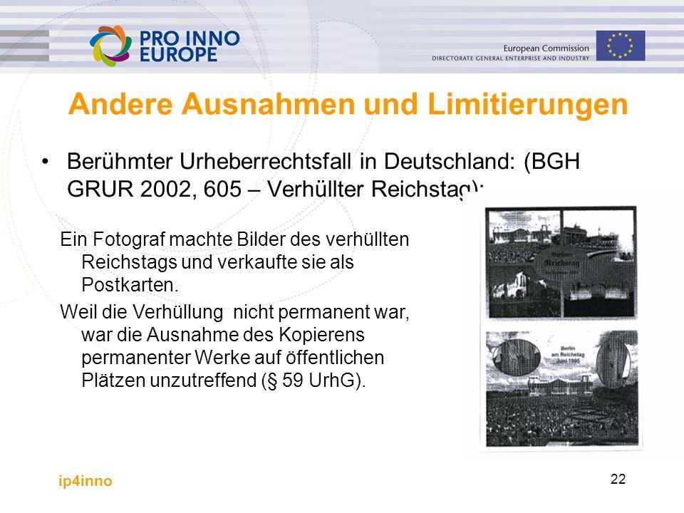 ip4inno 22 Andere Ausnahmen und Limitierungen Berühmter Urheberrechtsfall in Deutschland: (BGH GRUR 2002, 605 – Verhüllter Reichstag): Ein Fotograf machte Bilder des verhüllten Reichstags und verkaufte sie als Postkarten.