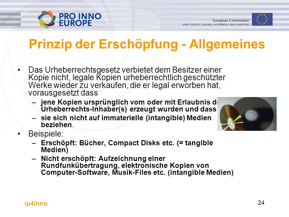 ip4inno 24 Prinzip der Erschöpfung - Allgemeines Das Urheberrechtsgesetz verbietet dem Besitzer einer Kopie nicht, legale Kopien urheberrechtlich gesc