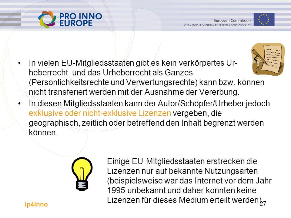 ip4inno 27 In vielen EU-Mitgliedsstaaten gibt es kein verkörpertes Ur- heberrecht und das Urheberrecht als Ganzes (Persönlichkeitsrechte und Verwertungsrechte) kann bzw.