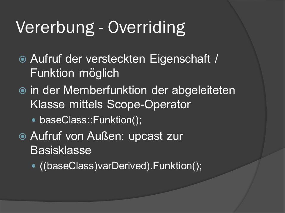 Vererbung - Overriding  Aufruf der versteckten Eigenschaft / Funktion möglich  in der Memberfunktion der abgeleiteten Klasse mittels Scope-Operator