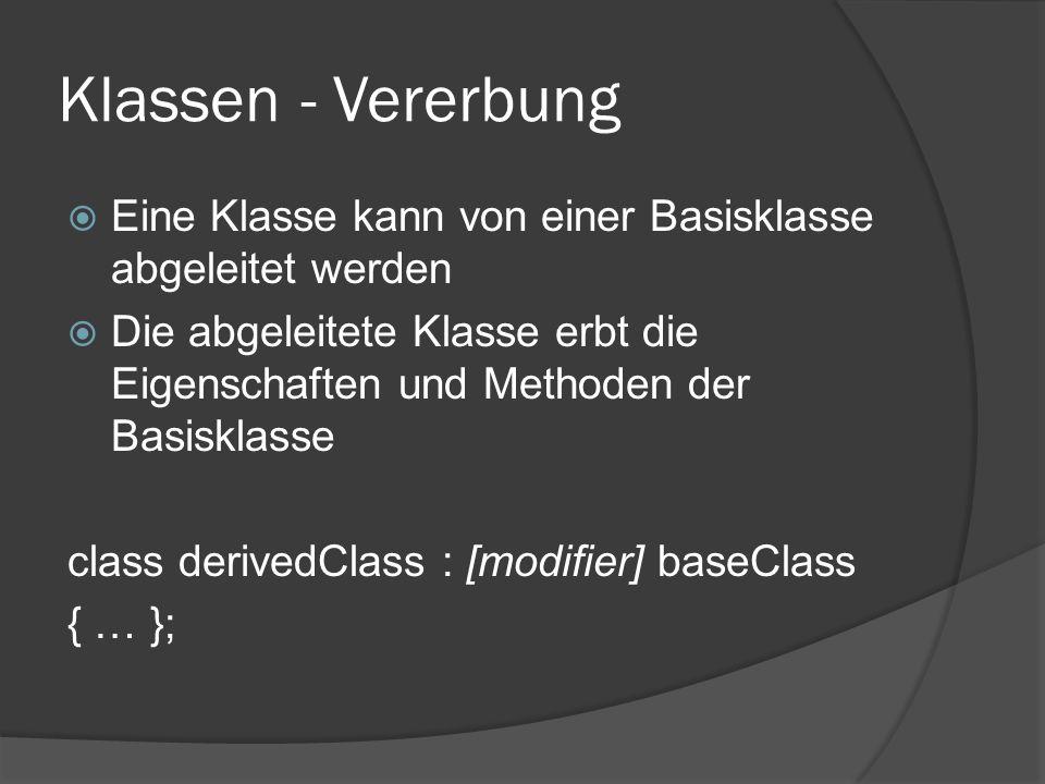 Klassen - Vererbung  Eine Klasse kann von einer Basisklasse abgeleitet werden  Die abgeleitete Klasse erbt die Eigenschaften und Methoden der Basisk