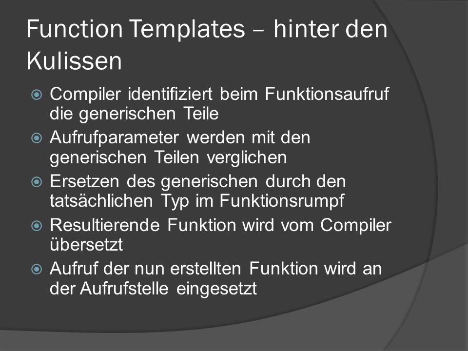Function Templates – hinter den Kulissen  Compiler identifiziert beim Funktionsaufruf die generischen Teile  Aufrufparameter werden mit den generisc
