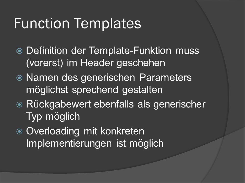 Function Templates  Definition der Template-Funktion muss (vorerst) im Header geschehen  Namen des generischen Parameters möglichst sprechend gestal
