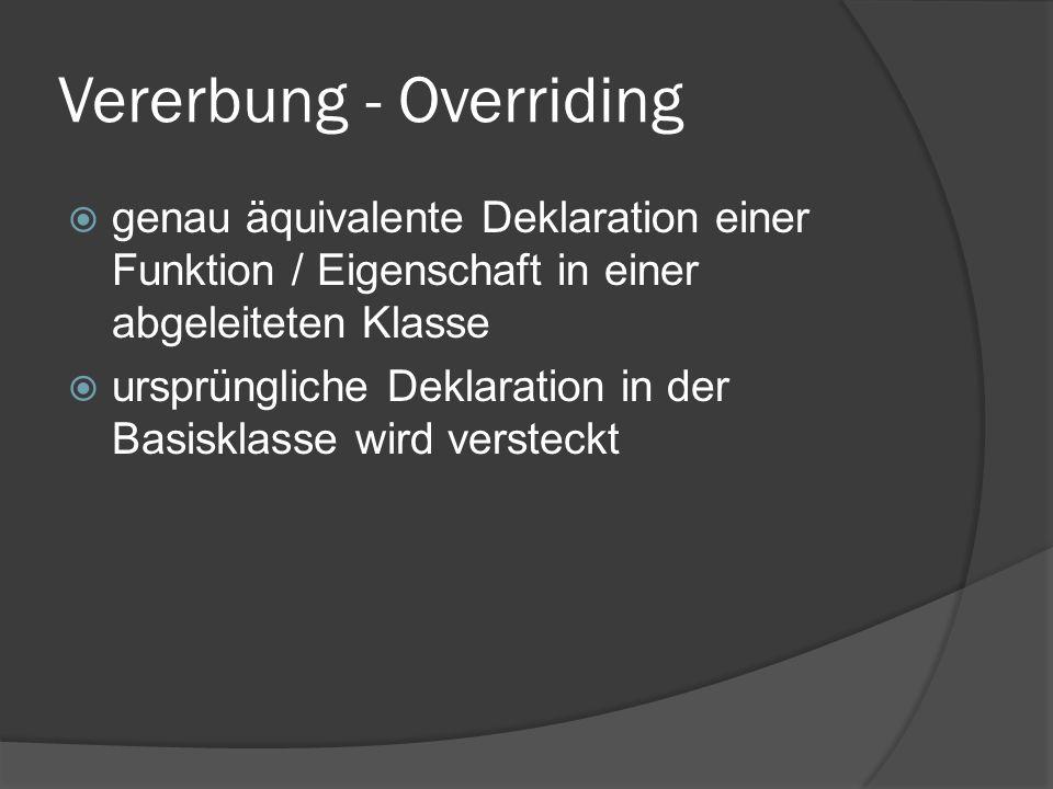 Vererbung - Overriding  genau äquivalente Deklaration einer Funktion / Eigenschaft in einer abgeleiteten Klasse  ursprüngliche Deklaration in der Ba