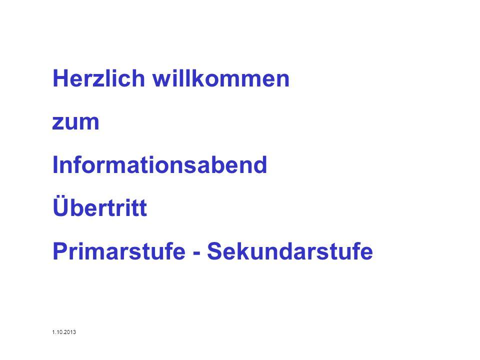 Herzlich willkommen zum Informationsabend Übertritt Primarstufe - Sekundarstufe 1.10.2013