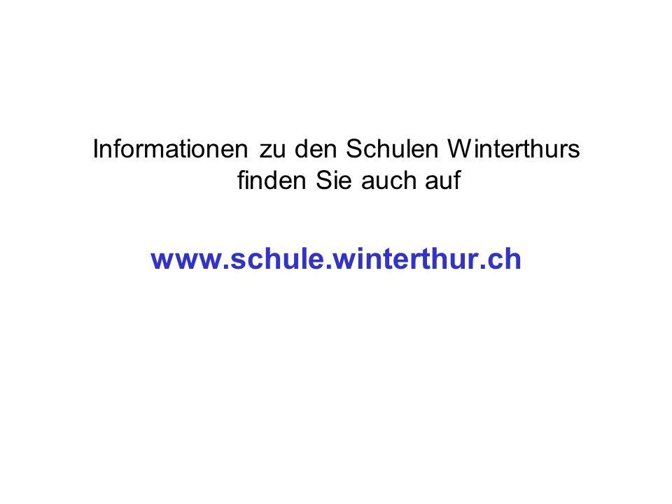 Informationen zu den Schulen Winterthurs finden Sie auch auf www.schule.winterthur.ch