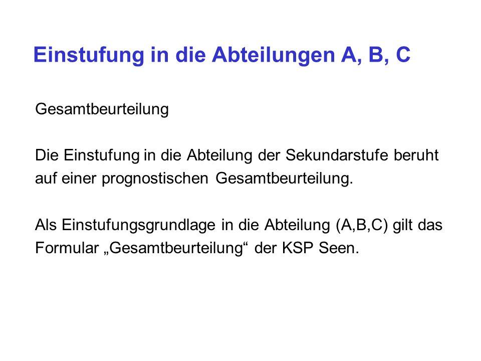 Einstufung in die Abteilungen A, B, C Gesamtbeurteilung Die Einstufung in die Abteilung der Sekundarstufe beruht auf einer prognostischen Gesamtbeurteilung.