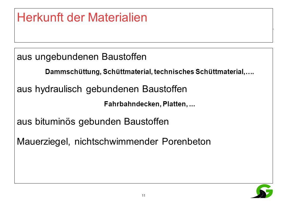 11 Herkunft der Materialien aus ungebundenen Baustoffen Dammschüttung, Schüttmaterial, technisches Schüttmaterial,….