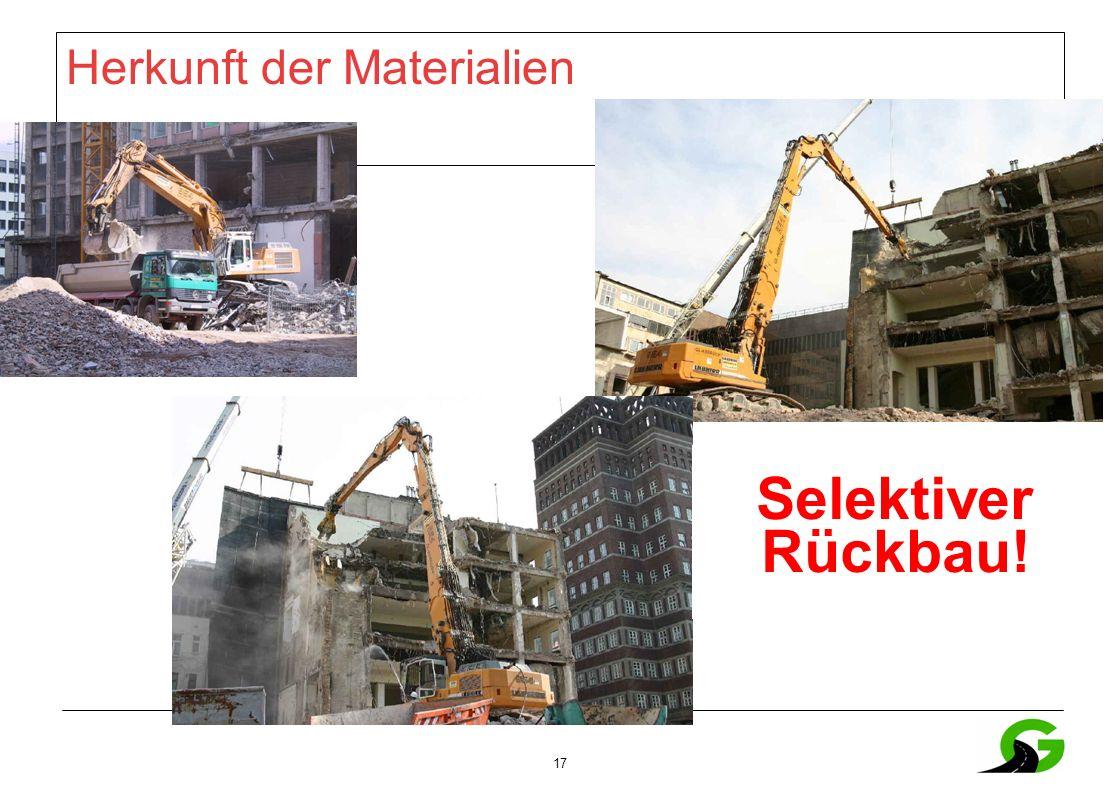 17 Herkunft der Materialien Selektiver Rückbau!