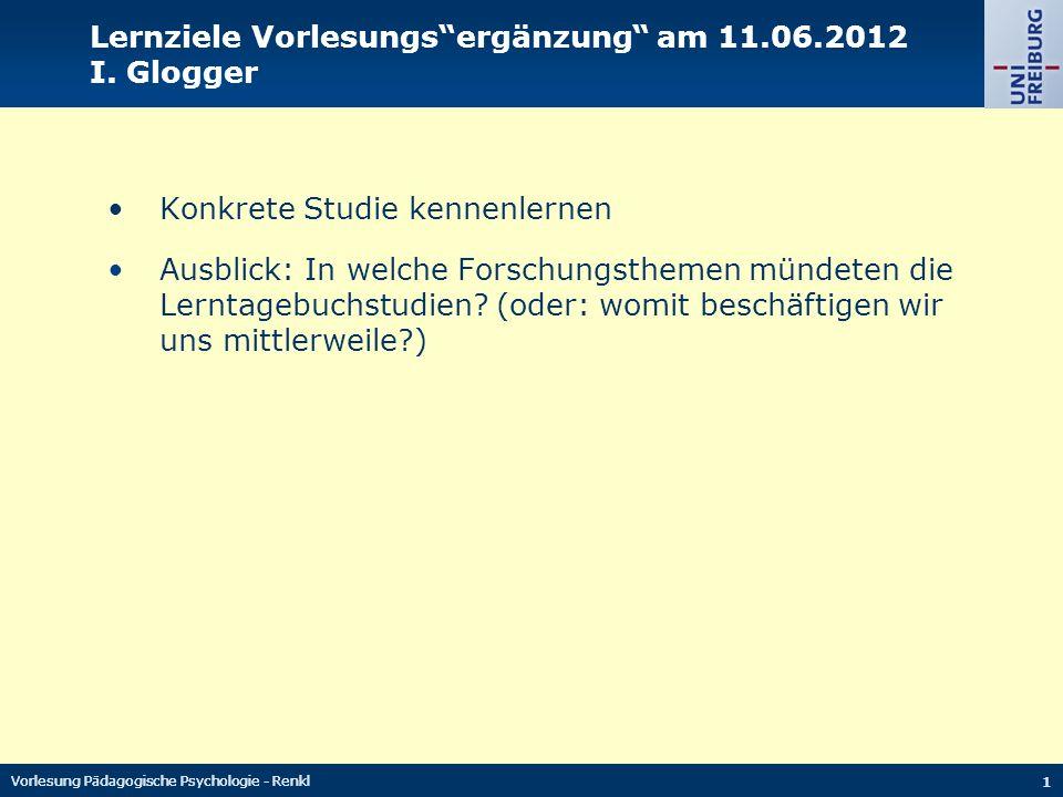 Vorlesung Pädagogische Psychologie - Renkl 1 Lernziele Vorlesungs ergänzung am 11.06.2012 I.