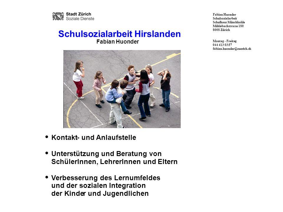 Fabian Huonder Schulsozialarbeit Schulhaus Münchhalde Mühlebachstrasse 180 8008 Zürich Montag - Freitag 044 413 03 57 fabian.huonder@zuerich.ch Schuls
