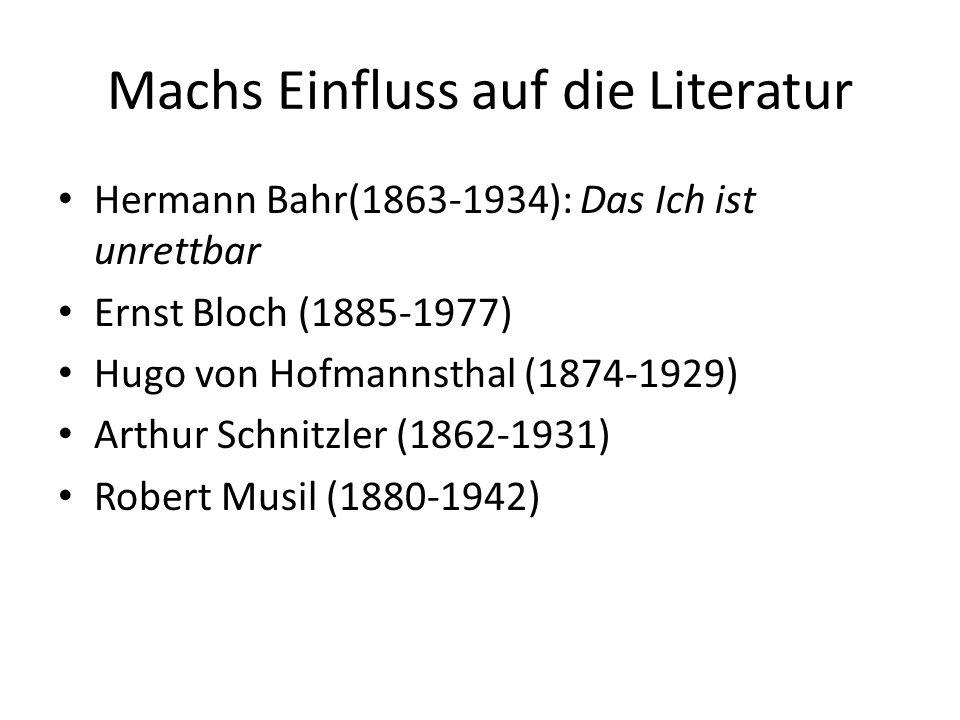 Machs Einfluss auf die Literatur Hermann Bahr(1863-1934): Das Ich ist unrettbar Ernst Bloch (1885-1977) Hugo von Hofmannsthal (1874-1929) Arthur Schnitzler (1862-1931) Robert Musil (1880-1942)