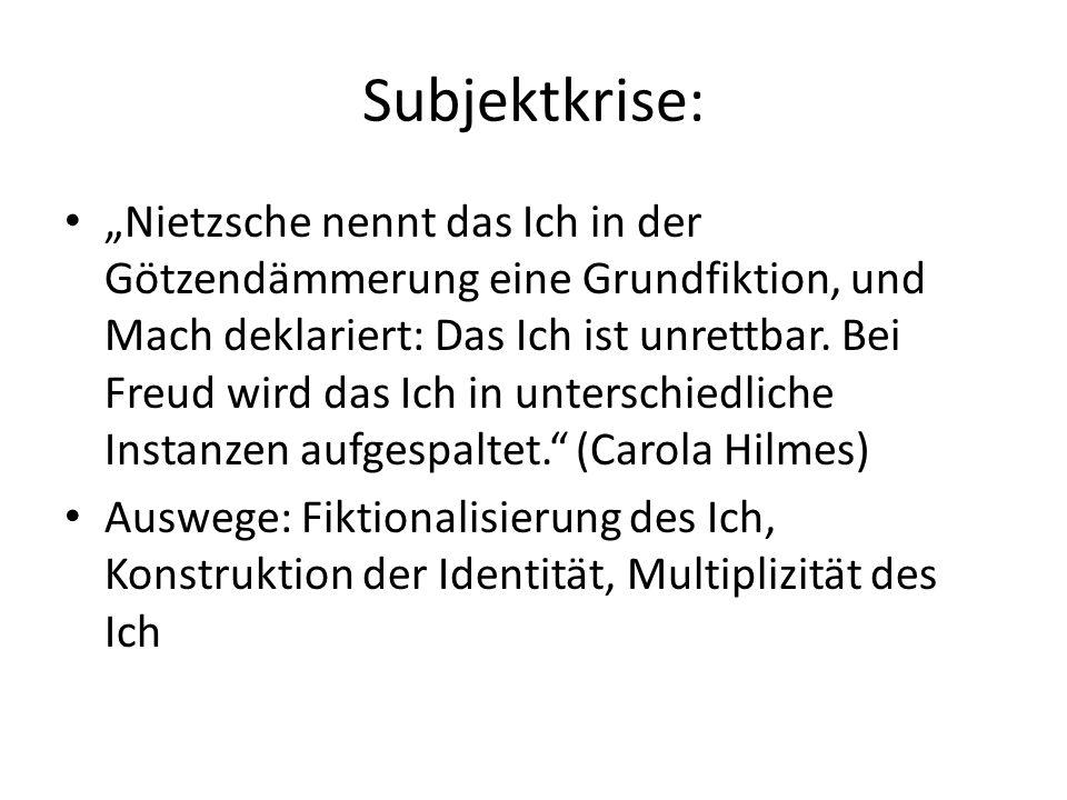 """Subjektkrise: """"Nietzsche nennt das Ich in der Götzendämmerung eine Grundfiktion, und Mach deklariert: Das Ich ist unrettbar. Bei Freud wird das Ich in"""