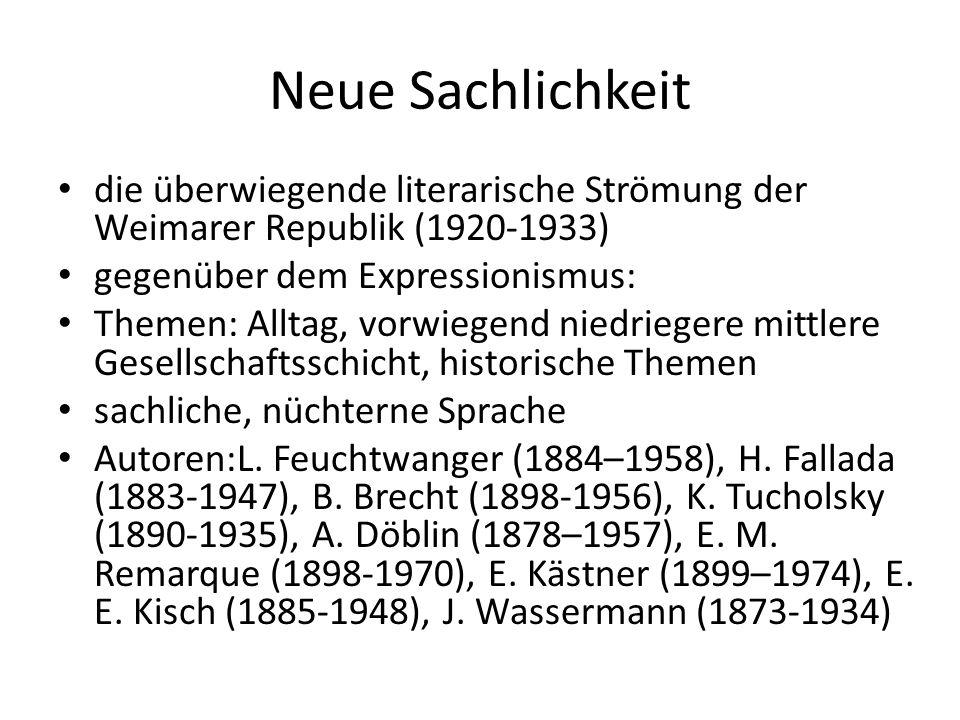 Neue Sachlichkeit die überwiegende literarische Strömung der Weimarer Republik (1920-1933) gegenüber dem Expressionismus: Themen: Alltag, vorwiegend n