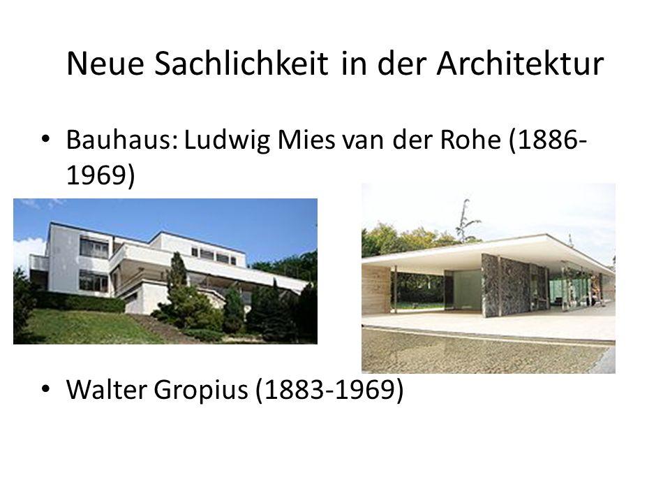 Neue Sachlichkeit in der Architektur Bauhaus: Ludwig Mies van der Rohe (1886- 1969) Walter Gropius (1883-1969)