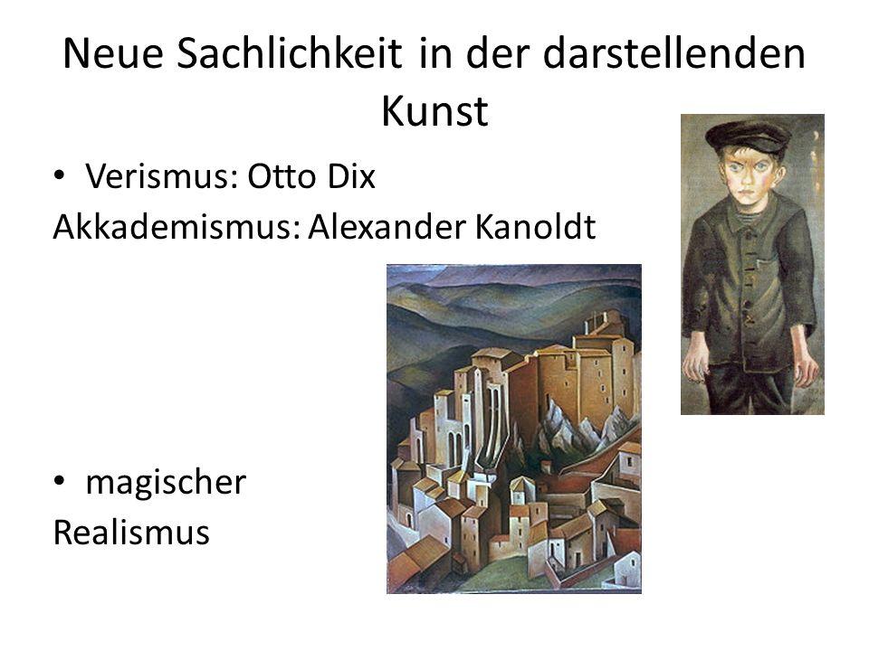 Neue Sachlichkeit in der darstellenden Kunst Verismus: Otto Dix Akkademismus: Alexander Kanoldt magischer Realismus