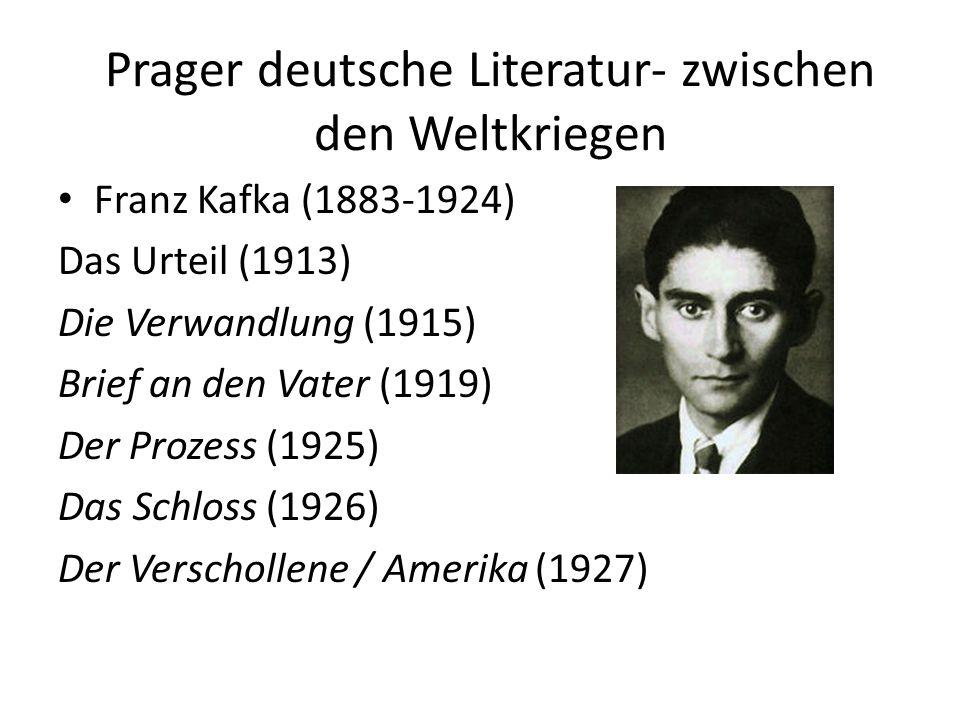 Prager deutsche Literatur- zwischen den Weltkriegen Franz Kafka (1883-1924) Das Urteil (1913) Die Verwandlung (1915) Brief an den Vater (1919) Der Pro