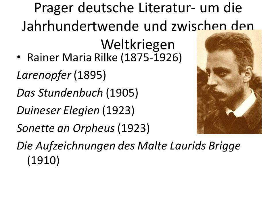Prager deutsche Literatur- um die Jahrhundertwende und zwischen den Weltkriegen Rainer Maria Rilke (1875-1926) Larenopfer (1895) Das Stundenbuch (1905) Duineser Elegien (1923) Sonette an Orpheus (1923) Die Aufzeichnungen des Malte Laurids Brigge (1910)