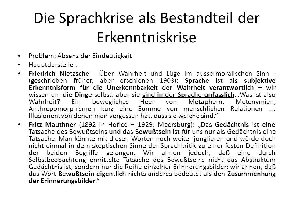 Die Sprachkrise als Bestandteil der Erkenntniskrise Problem: Absenz der Eindeutigkeit Hauptdarsteller: Friedrich Nietzsche - Über Wahrheit und Lüge im