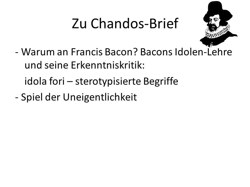 Zu Chandos-Brief - Warum an Francis Bacon? Bacons Idolen-Lehre und seine Erkenntniskritik: idola fori – sterotypisierte Begriffe - Spiel der Uneigentl