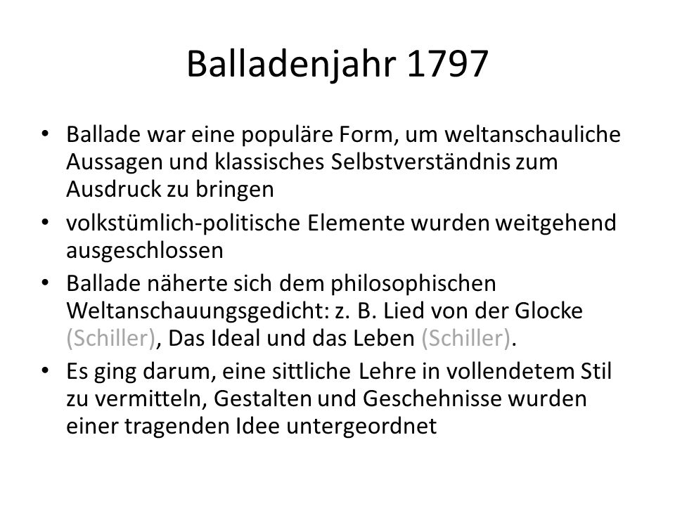 Balladenjahr 1797 Ballade war eine populäre Form, um weltanschauliche Aussagen und klassisches Selbstverständnis zum Ausdruck zu bringen volkstümlich-