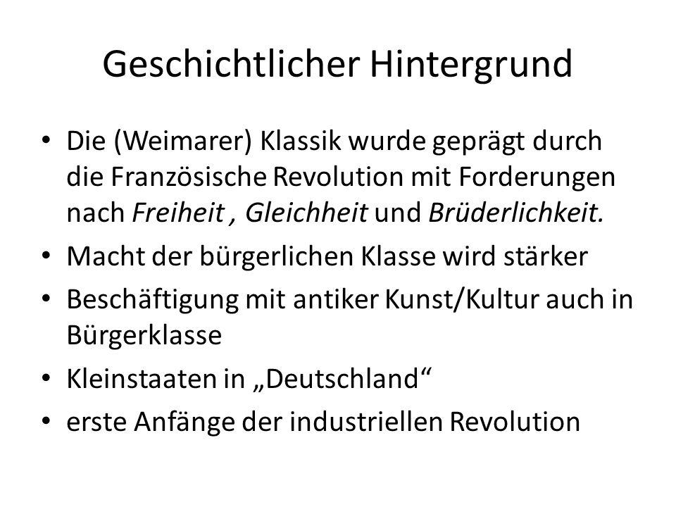 Geschichtlicher Hintergrund Die (Weimarer) Klassik wurde geprägt durch die Französische Revolution mit Forderungen nach Freiheit, Gleichheit und Brüde