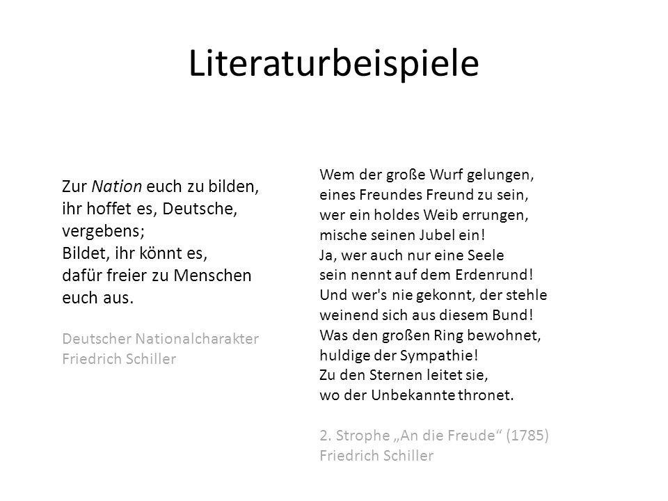 Literaturbeispiele Zur Nation euch zu bilden, ihr hoffet es, Deutsche, vergebens; Bildet, ihr könnt es, dafür freier zu Menschen euch aus. Deutscher N