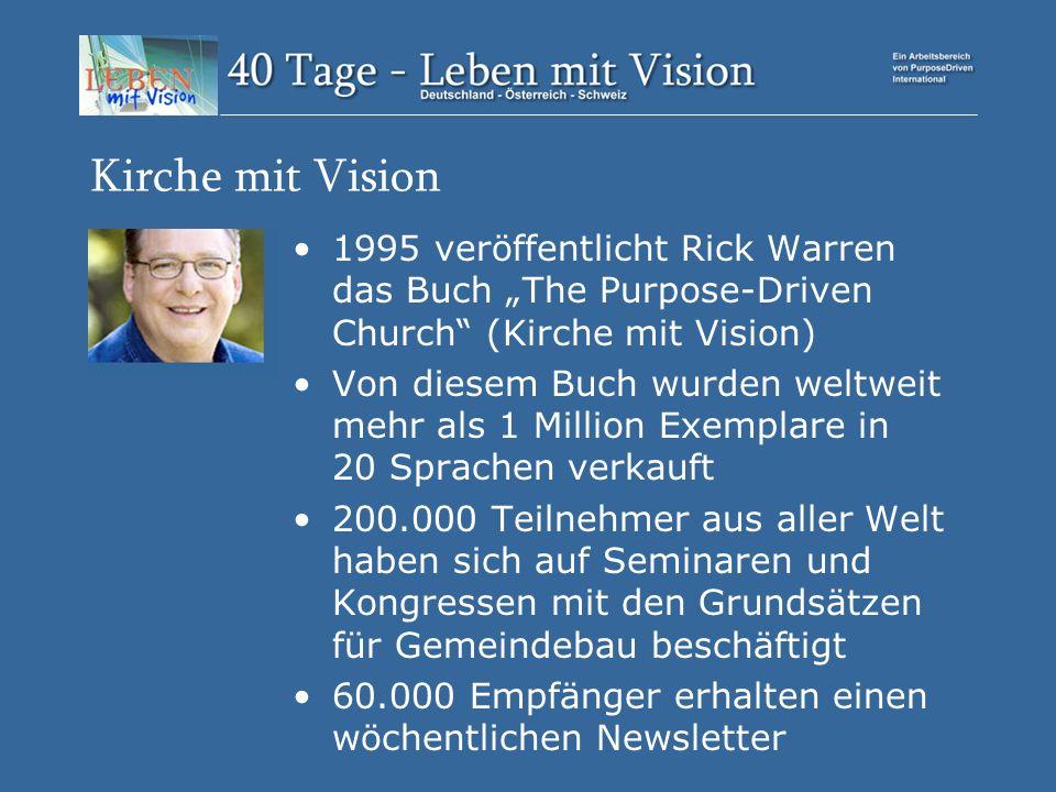 """Kirche mit Vision 1995 veröffentlicht Rick Warren das Buch """"The Purpose-Driven Church (Kirche mit Vision) Von diesem Buch wurden weltweit mehr als 1 Million Exemplare in 20 Sprachen verkauft 200.000 Teilnehmer aus aller Welt haben sich auf Seminaren und Kongressen mit den Grundsätzen für Gemeindebau beschäftigt 60.000 Empfänger erhalten einen wöchentlichen Newsletter"""