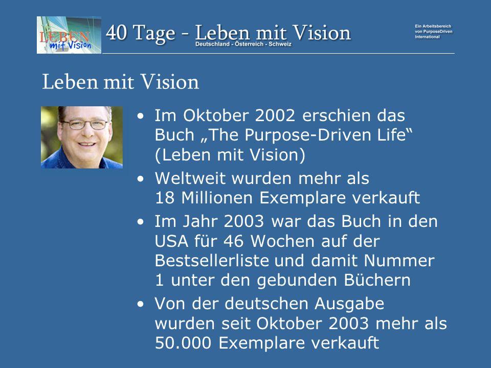 """Leben mit Vision Im Oktober 2002 erschien das Buch """"The Purpose-Driven Life (Leben mit Vision) Weltweit wurden mehr als 18 Millionen Exemplare verkauft Im Jahr 2003 war das Buch in den USA für 46 Wochen auf der Bestsellerliste und damit Nummer 1 unter den gebunden Büchern Von der deutschen Ausgabe wurden seit Oktober 2003 mehr als 50.000 Exemplare verkauft"""