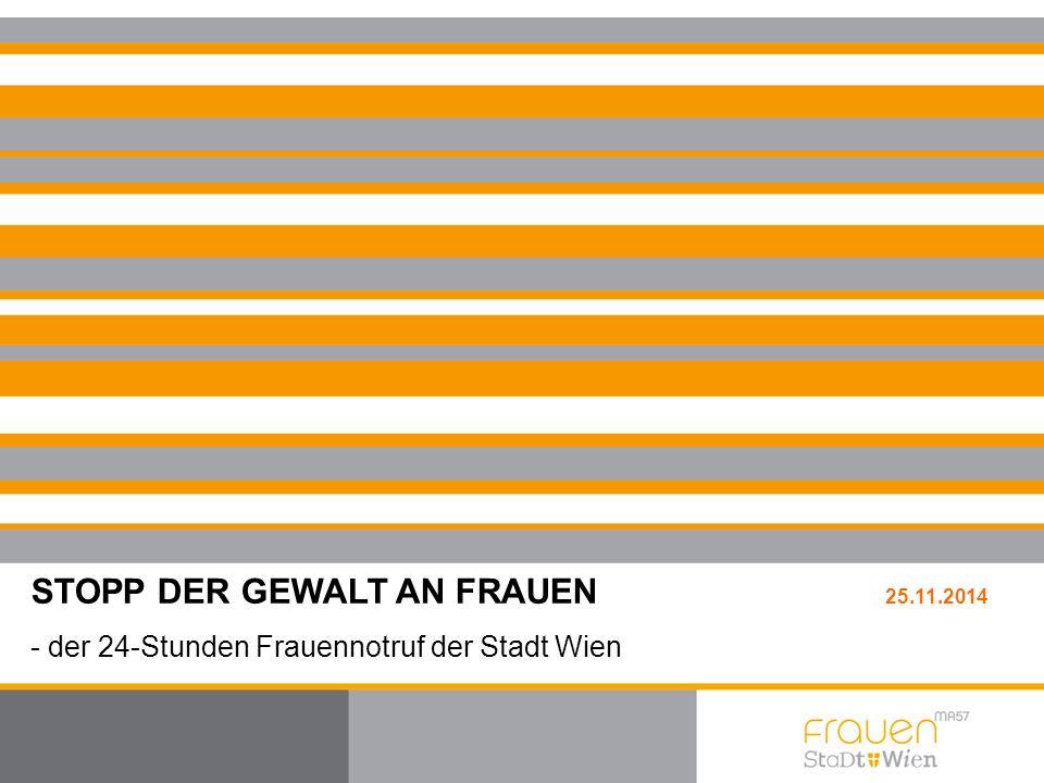 STOPP DER GEWALT AN FRAUEN 25.11.2014 - der 24-Stunden Frauennotruf der Stadt Wien