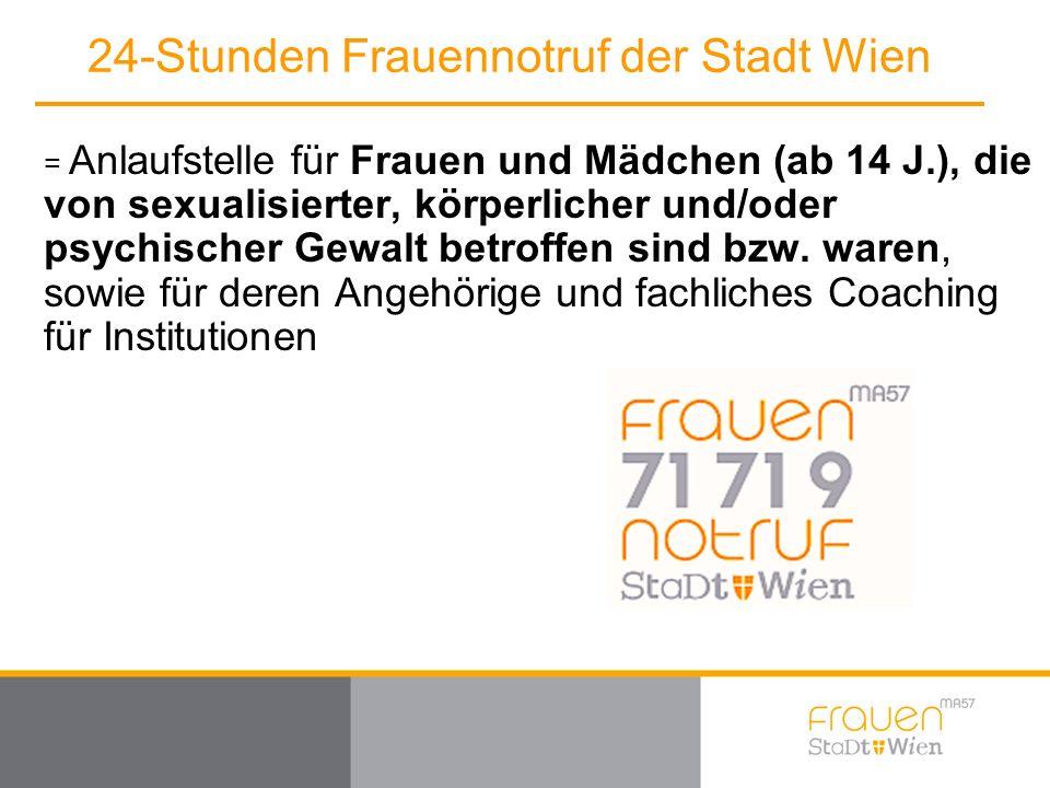 24-Stunden Frauennotruf der Stadt Wien = Anlaufstelle für Frauen und Mädchen (ab 14 J.), die von sexualisierter, körperlicher und/oder psychischer Gewalt betroffen sind bzw.
