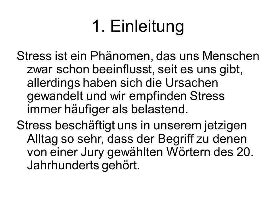 1. Einleitung Stress ist ein Phänomen, das uns Menschen zwar schon beeinflusst, seit es uns gibt, allerdings haben sich die Ursachen gewandelt und wir