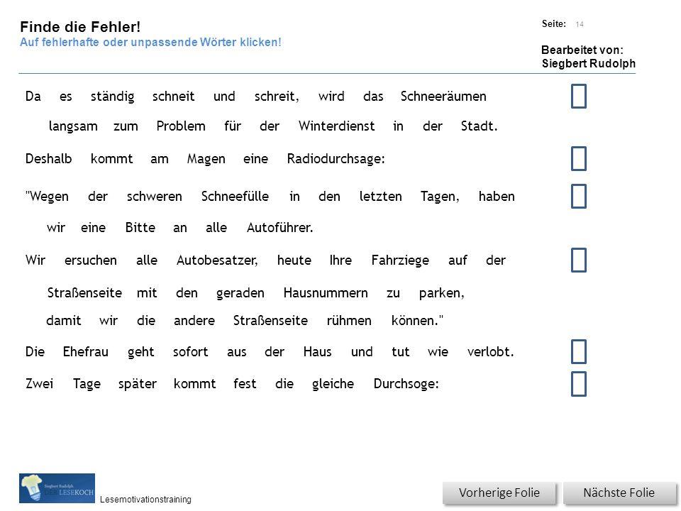 Übungsart: Titel: Quelle: Seite: Bearbeitet von: Siegbert Rudolph Lesemotivationstraining Nächste Folie Vorherige Folie 14 Finde die Fehler.