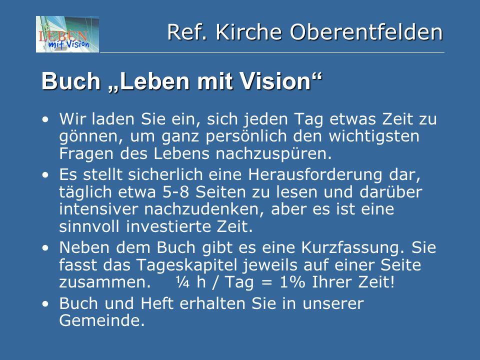 """Ref. Kirche Oberentfelden Buch """"Leben mit Vision"""" Wir laden Sie ein, sich jeden Tag etwas Zeit zu gönnen, um ganz persönlich den wichtigsten Fragen de"""