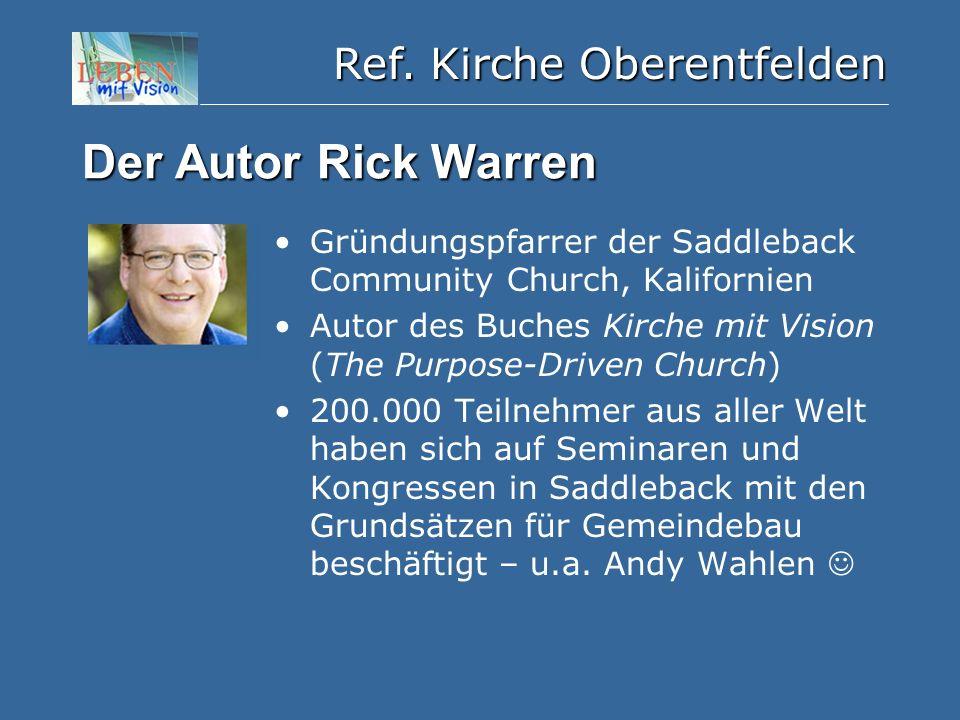 Ref. Kirche Oberentfelden Der Autor Rick Warren Gründungspfarrer der Saddleback Community Church, Kalifornien Autor des Buches Kirche mit Vision (The