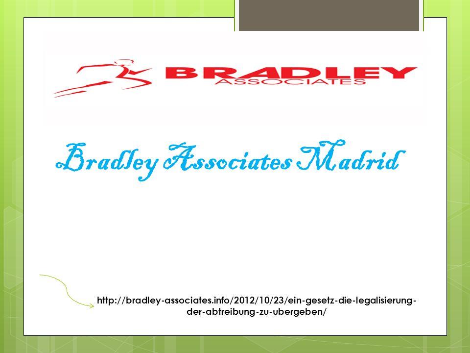 Bradley Associates Madrid http://bradley-associates.info/2012/10/23/ein-gesetz-die-legalisierung- der-abtreibung-zu-ubergeben/