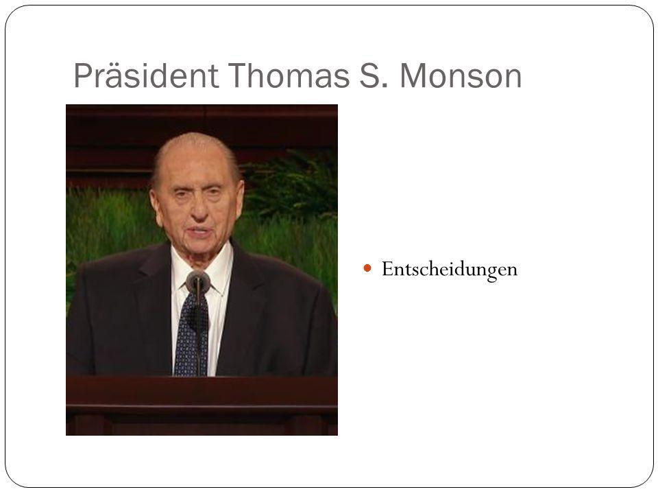 Präsident Thomas S. Monson Entscheidungen