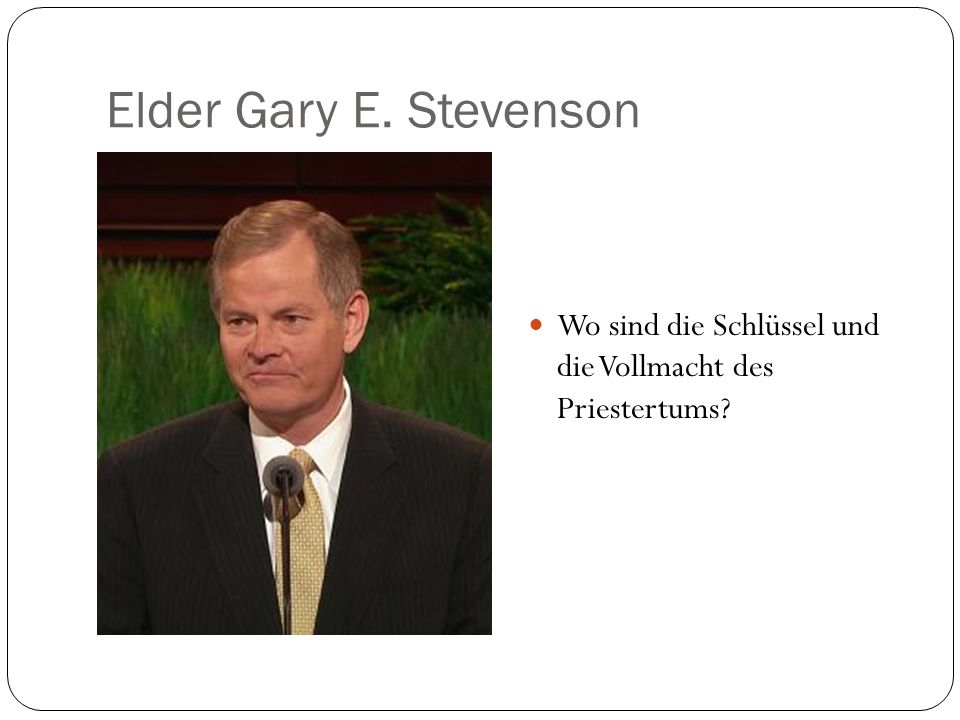Elder Gary E. Stevenson Wo sind die Schlüssel und die Vollmacht des Priestertums?