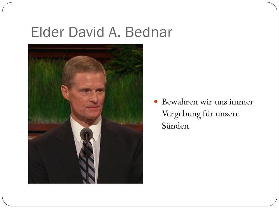 Elder David A. Bednar Bewahren wir uns immer Vergebung für unsere Sünden