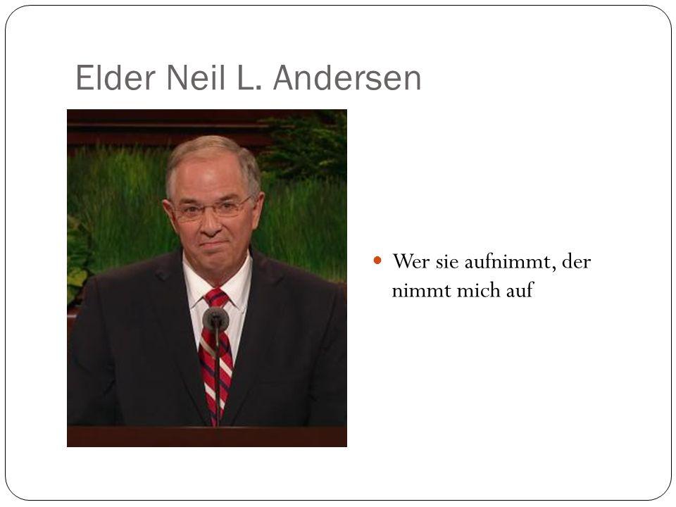 Elder Neil L. Andersen Wer sie aufnimmt, der nimmt mich auf