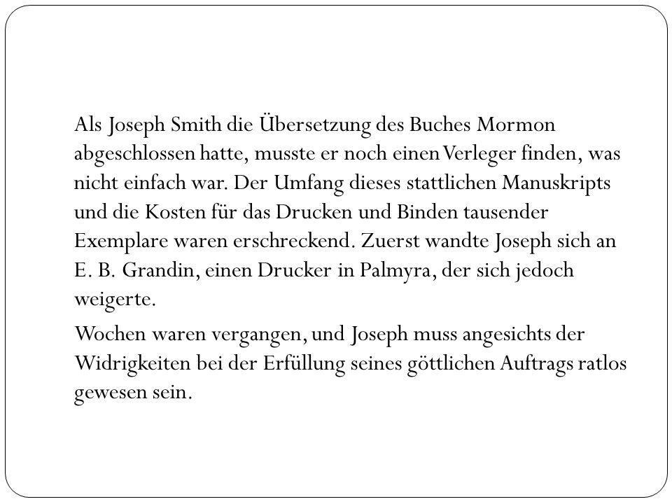 Als Joseph Smith die Übersetzung des Buches Mormon abgeschlossen hatte, musste er noch einen Verleger finden, was nicht einfach war. Der Umfang dieses