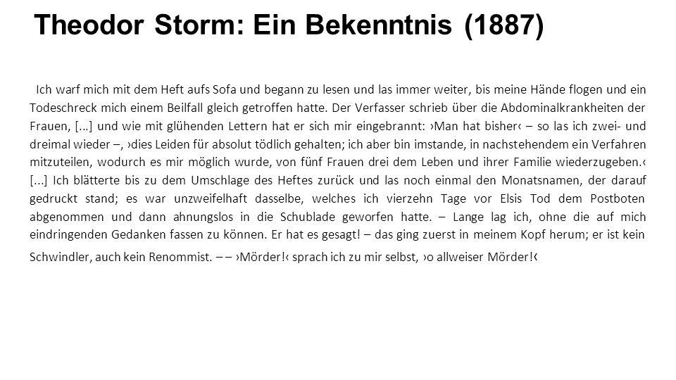 Theodor Storm: Ein Bekenntnis (1887) Ich warf mich mit dem Heft aufs Sofa und begann zu lesen und las immer weiter, bis meine Hände flogen und ein Todeschreck mich einem Beilfall gleich getroffen hatte.